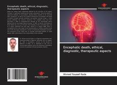 Bookcover of Encephalic death, ethical, diagnostic, therapeutic aspects