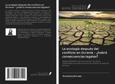 Bookcover of La ecología después del conflicto en Ucrania - ¿habrá consecuencias legales?