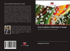 Bookcover of Une tradition théâtrale à l'essai