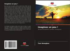 Bookcover of Imaginez un peu !
