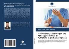 Copertina di Motivationen, Erwartungen und Abhängigkeiten für die Aufnahme in die Krankenpflege