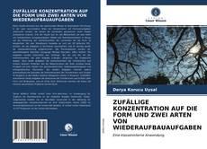 Buchcover von ZUFÄLLIGE KONZENTRATION AUF DIE FORM UND ZWEI ARTEN VON WIEDERAUFBAUAUFGABEN