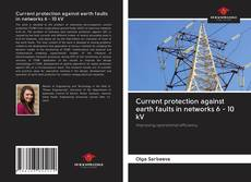 Couverture de Current protection against earth faults in networks 6 - 10 kV