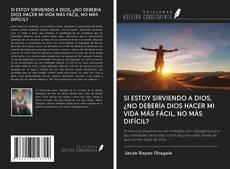 Buchcover von SI ESTOY SIRVIENDO A DIOS, ¿NO DEBERÍA DIOS HACER MI VIDA MÁS FÁCIL, NO MÁS DIFÍCIL?
