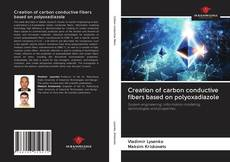 Bookcover of Creation of carbon conductive fibers based on polyoxadiazole