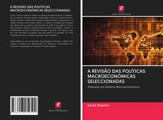 A REVISÃO DAS POLÍTICAS MACROECONÓMICAS SELECCIONADAS kitap kapağı