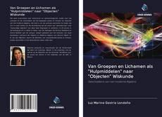 """Borítókép a  Van Groepen en Lichamen als """"Hulpmiddelen"""" naar """"Objecten"""" Wiskunde - hoz"""