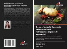 Copertina di Comportamento d'acquisto dei consumatori nell'acquisto di prodotti ayurvedici