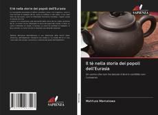 Bookcover of Il tè nella storia dei popoli dell'Eurasia