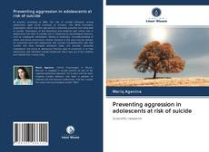Bookcover of Preventing aggression in adolescents at risk of suicide