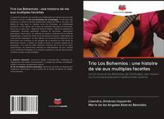 Couverture de Trio Los Bohemios : une histoire de vie aux multiples facettes