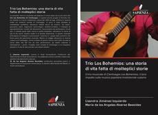 Couverture de Trio Los Bohemios: una storia di vita fatta di molteplici storie