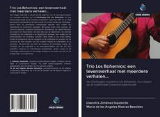 Couverture de Trio Los Bohemios: een levensverhaal met meerdere verhalen...