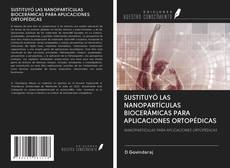 SUSTITUYÓ LAS NANOPARTÍCULAS BIOCERÁMICAS PARA APLICACIONES ORTOPÉDICAS kitap kapağı