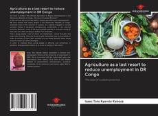 Bookcover of Agriculture as a last resort to reduce unemployment in DR Congo