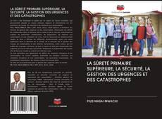 Обложка LA SÛRETÉ PRIMAIRE SUPÉRIEURE, LA SÉCURITÉ, LA GESTION DES URGENCES ET DES CATASTROPHES