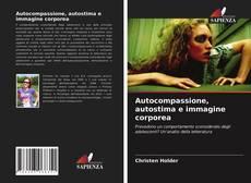 Bookcover of Autocompassione, autostima e immagine corporea