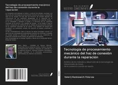 Portada del libro de Tecnología de procesamiento mecánico del haz de conexión durante la reparación