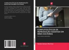 Borítókép a  CONFLITOS ÉTICOS DE REPRODUÇÃO ASSISTIDA EM MÃES SOLTEIRAS - hoz