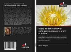 Bookcover of Ruolo dei canali anionici nella germinazione dei grani di polline