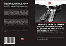 Bookcover of Utilisation de la recherche dans la politique relative au permis de conduire des conducteurs novices