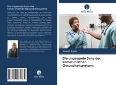 Bookcover of Die ungesunde Seite des kamerunischen Gesundheitssystems