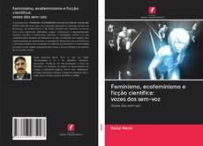 Bookcover of Feminismo, ecofeminismo e ficção científica: vozes dos sem-voz