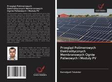 Обложка Przegląd Polimerowych Elektrolitycznych Membranowych Ogniw Paliwowych i Moduły PV