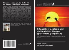 Portada del libro de Situación y ecología del delfín del río Ganges (platanista gangetica)