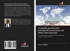 Bookcover of La portata giuridica del principio di precauzione nel diritto internazionale