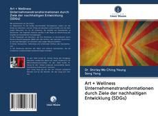 Bookcover of Art + Wellness Unternehmenstransformationen durch Ziele der nachhaltigen Entwicklung (SDGs)