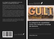 Portada del libro de La categoría de culpabilidad como una categoría compleja del derecho