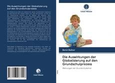 Обложка Die Auswirkungen der Globalisierung auf den Grundschulprozess