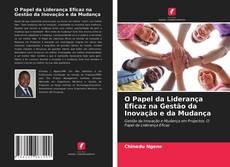 Portada del libro de O Papel da Liderança Eficaz na Gestão da Inovação e da Mudança