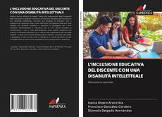 Portada del libro de L'INCLUSIONE EDUCATIVA DEL DISCENTE CON UNA DISABILITÀ INTELLETTUALE