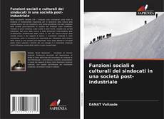 Bookcover of Funzioni sociali e culturali dei sindacati in una società post-industriale