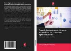 Borítókép a  Estratégia de desenvolvimento económico do complexo agro-industrial - hoz
