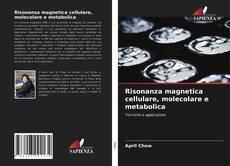 Bookcover of Risonanza magnetica cellulare, molecolare e metabolica