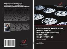 Bookcover of Obrazowanie komórkowe, molekularne i metaboliczne metodą rezonansu magnetycznego