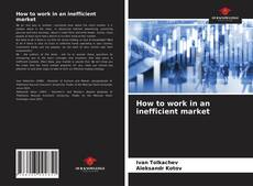 Capa do livro de How to work in an inefficient market