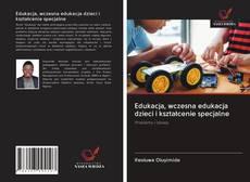 Обложка Edukacja, wczesna edukacja dzieci i kształcenie specjalne