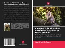Bookcover of A degradação silenciosa da floresta do pântano Lokoli (Benin)