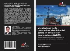 Copertina di Valutazione delle prestazioni sismiche del telaio in acciaio con connessione AWRBS