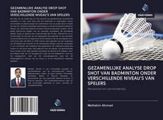 Borítókép a  GEZAMENLIJKE ANALYSE DROP SHOT VAN BADMINTON ONDER VERSCHILLENDE NIVEAU'S VAN SPELERS - hoz