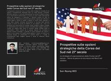 Prospettive sulle opzioni strategiche della Corea del Sud nel 21° secolo kitap kapağı