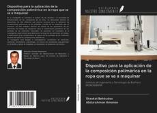 Bookcover of Dispositivo para la aplicación de la composición polimérica en la ropa que se va a maquinar