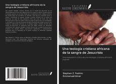Bookcover of Una teología cristiana africana de la sangre de Jesucristo