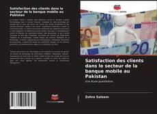Satisfaction des clients dans le secteur de la banque mobile au Pakistan kitap kapağı