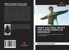 Обложка WHAT CULTURAL POLICY FOR YOUNG PEOPLE IN GRENOBLE?