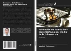 Bookcover of Formación de habilidades comunicativas por medio de la informática